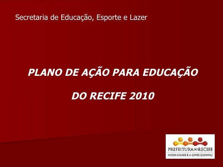 PLANO DE AÇÃO PARA EDUCAÇÃO DO RECIFE 2010 Secretaria de Educação, Esporte e Lazer