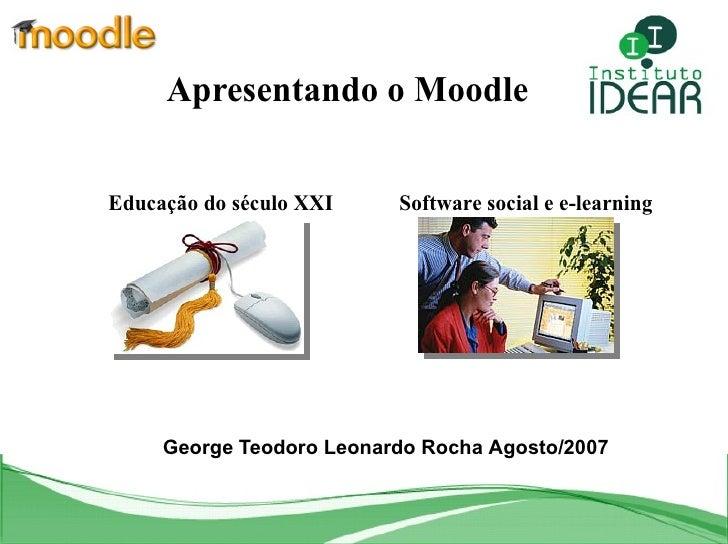 Apresentando o Moodle Educação do século XXI   Software social e e-learning   George Teodoro   Leonardo Rocha   Agosto/200...