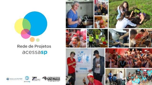 O que é a Rede de Projetos? É a estratégia de tecnologia social, empreendedorismo e inclusão digital do Programa Acessa SP...