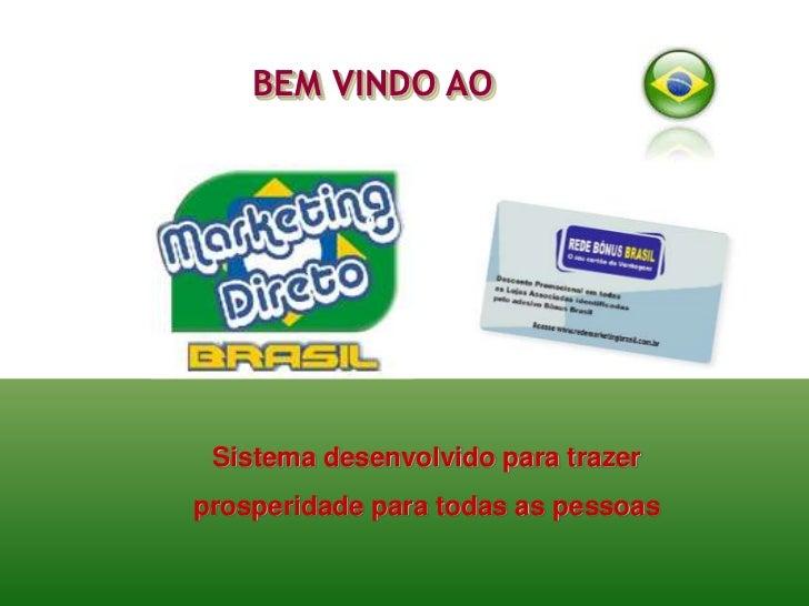 BEM VINDO AO<br />Sistema desenvolvido para trazer<br />prosperidade para todas as pessoas<br />