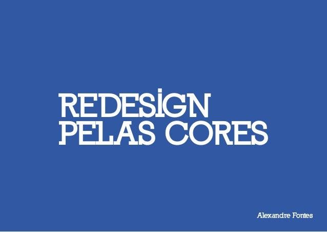 REDESIGN  PELAS CORES  Alexandre Fontes