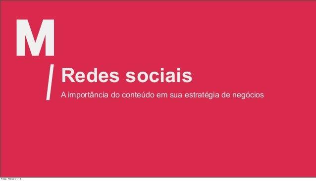 Redes sociais                         A importância do conteúdo em sua estratégia de negóciosFriday, February 1, 13