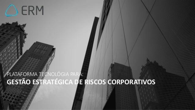 PLATAFORMA TECNOLÓGIA PARA: GESTÃO ESTRATÉGICA DE RISCOS CORPORATIVOS