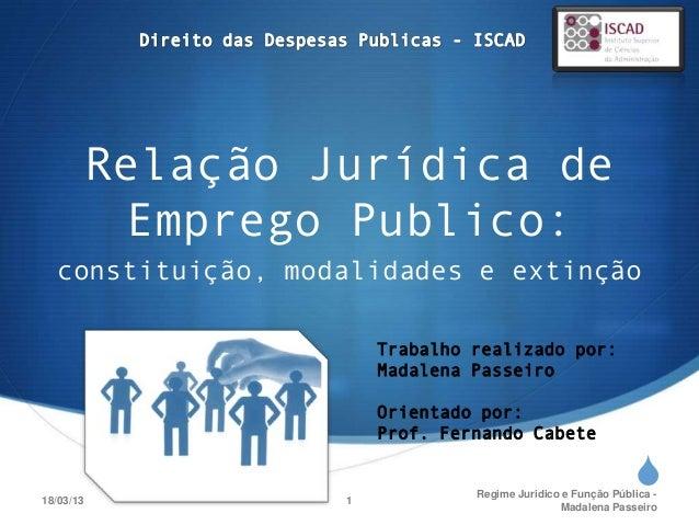 Relação Jurídica de            Emprego Publico:  constituição, modalidades e extinção                        Trabalho real...