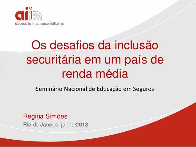 Os desafios da inclusão securitária em um país de renda média Regina Simões Rio de Janeiro, junho/2018 Seminário Nacional ...