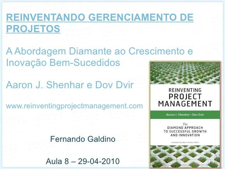 REINVENTANDO GERENCIAMENTO DE PROJETOS A Abordagem Diamante ao Crescimento e Inovação Bem-Sucedidos Aaron J. Shenhar e Dov...