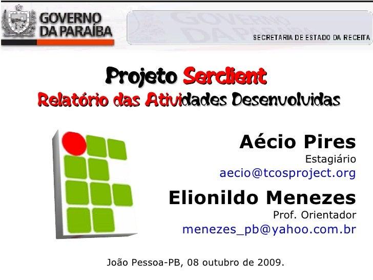 Projeto Serclient Relatório das Atividades Desenvolvidas                                    Aécio Pires                   ...