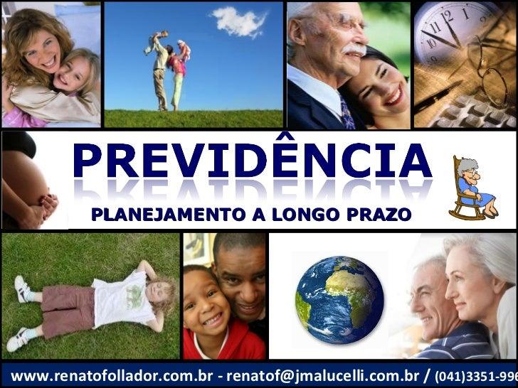 PLANEJAMENTO A LONGO PRAZO www.renatofollador.com.br - renatof@jmalucelli.com.br /  (041)3351-9963