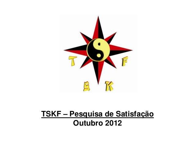 TSKF – Pesquisa de Satisfação        Outubro 2012