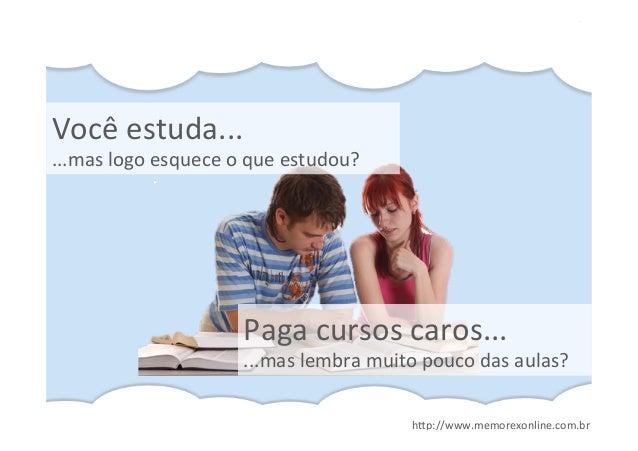 """h""""p://www.memorexonline.com.br Paga cursos caros... ...mas lembra muito pouco das aulas? Você estuda..."""