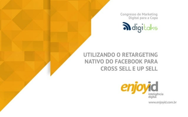 Apresentação Digitalks: usando o retargeting do Facebook para cross sell e up sell na Copa do Mundo