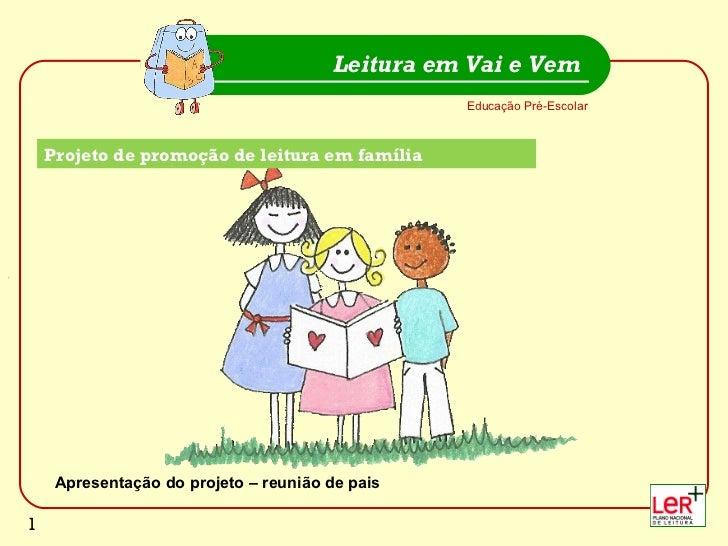 Leitura em Vai e Vem                                                 Educação Pré-Escolar    Projecto promoção de leitura ...
