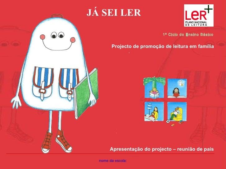 nome da escola: 1ª Ciclo do Ensino Básico Projecto de promoção de leitura em família Apresentação do projecto – reunião de...