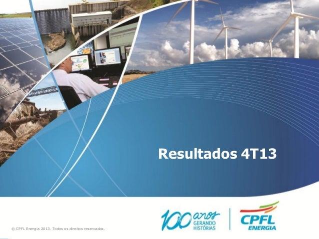 Resultados 4T13 © CPFL Energia 2013. Todos os direitos reservados.
