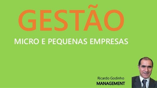 GESTÃOMICRO E PEQUENAS EMPRESAS Ricardo Godinho MANAGEMENT