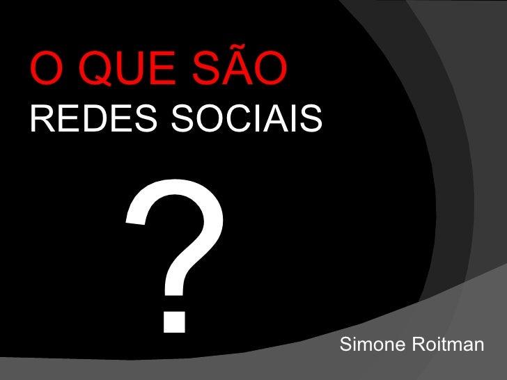 O QUE SÃO  REDES SOCIAIS ? Simone Roitman