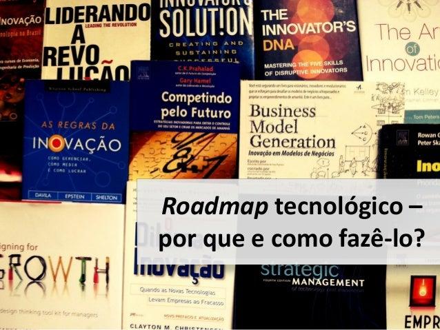 Roadmap tecnológico –por que e como fazê-lo?1