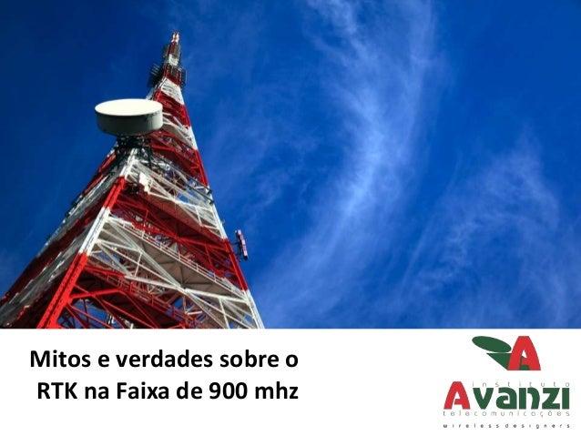 Mitos e verdades sobre o  RTK na Faixa de 900 mhz