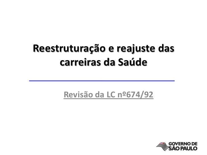 Reestruturação e reajuste das carreiras da Saúde  <br />Revisão da LC nº674/92<br />