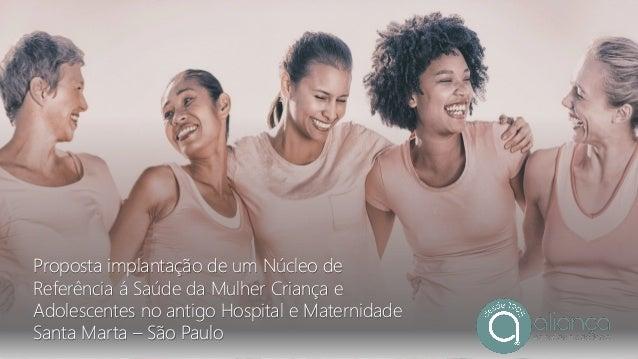 Proposta implantação de um Núcleo de Referência á Saúde da Mulher Criança e Adolescentes no antigo Hospital e Maternidade ...