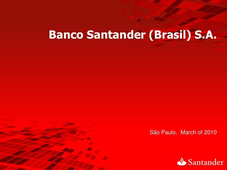 Banco Santander (Brasil) S.A.                 São Paulo, March of 2010