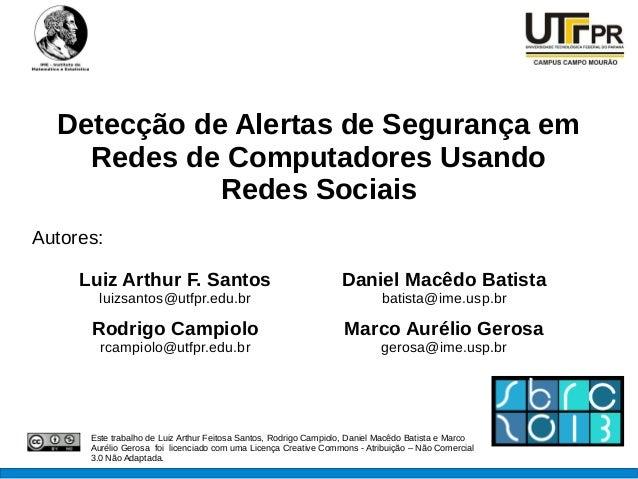 Detecção de Alertas de Segurança emRedes de Computadores UsandoRedes SociaisAutores:Este trabalho de Luiz Arthur Feitosa S...