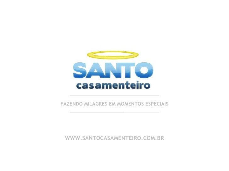 FAZENDO MILAGRES EM MOMENTOS ESPECIAIS WWW.SANTOCASAMENTEIRO.COM.BR