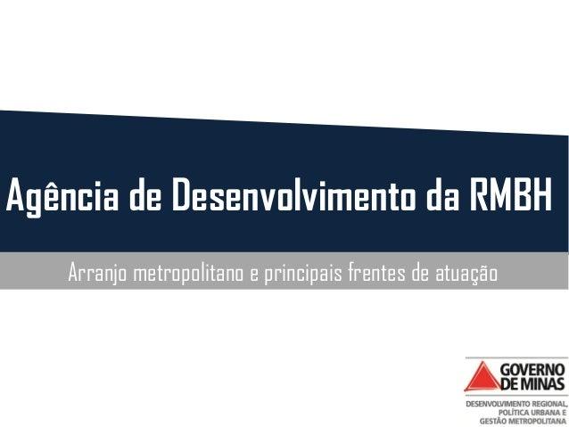 Agência de Desenvolvimento da RMBH Arranjo metropolitano e principais frentes de atuação