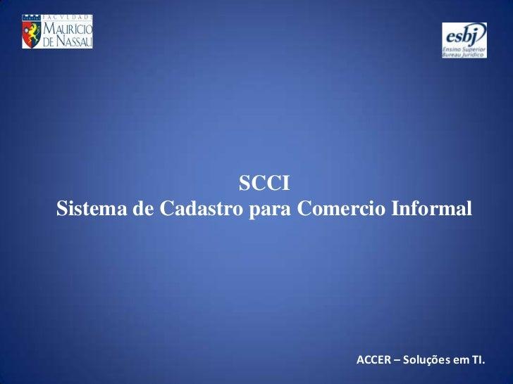 SCCISistema de Cadastro para Comercio Informal<br />ACCER – Soluções em TI.<br />