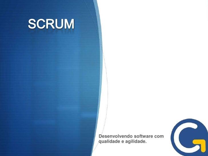 Desenvolvendo software comqualidade e agilidade.
