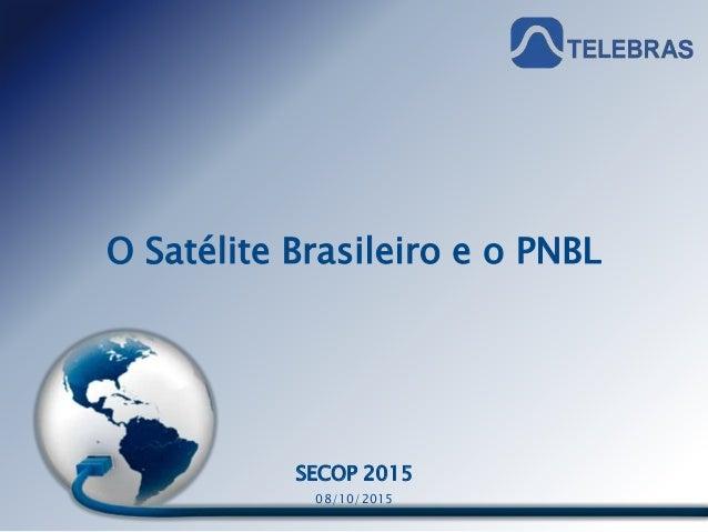 Última atualização: 08/10/2015 Material de uso restritoMaterial de uso restrito O Satélite Brasileiro e o PNBL SECOP 2015 ...
