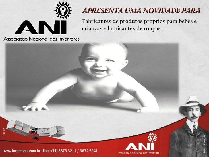 APRESENTA UMA NOVIDADE PARAFabricantes de produtos próprios para bebês ecrianças e fabricantes de roupas.