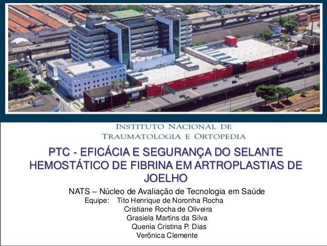 PTC - EFICÁCIA E SEGURANÇA DO SELANTE HEMOSTÁTICO DE FIBRINA EM ARTROPLASTIAS DE JOELHO NATS – Núcleo de Avaliação de Tecn...