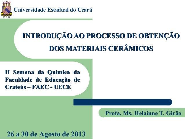 INTRODUÇÃO AO PROCESSO DE OBTENÇÃOINTRODUÇÃO AO PROCESSO DE OBTENÇÃO DOS MATERIAIS CERÂMICOSDOS MATERIAIS CERÂMICOS Profa....