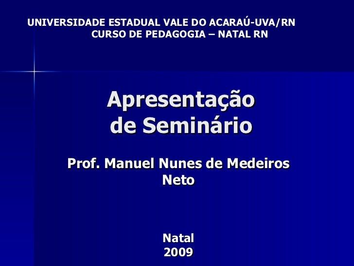 apresentacao seminarioapresentação de seminário prof manuel nunes de medeiros neto natal 2009 universidade estadual vale do