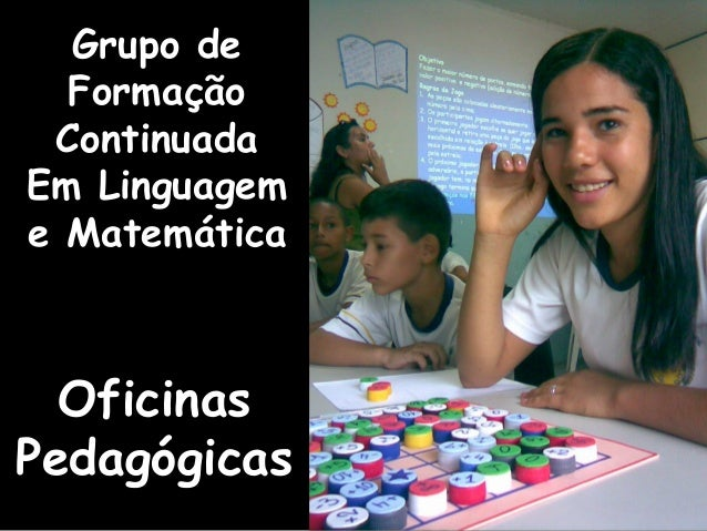OficinasOficinas PedagógicasPedagógicas Grupo de Formação Continuada Em Linguagem e Matemática
