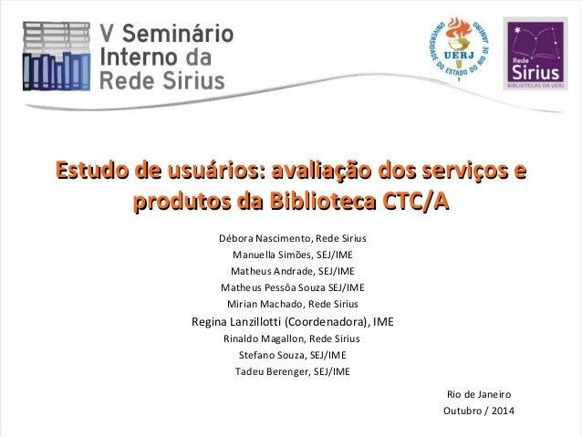 Estudo de usuários: avaliação dos serviços eEstudo de usuários: avaliação dos serviços e produtos da Biblioteca CTC/Aprodu...