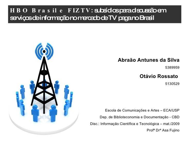 HBO Brasil e FIZTV : subsídios para discussão em serviços de informação no mercado de TV paga no Brasil Abraão Antunes da ...