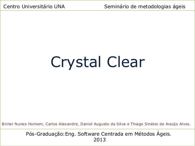 Centro Universitário UNA Seminário de metodologias ágeisCrystal ClearPós-Graduação:Eng. Software Centrada em Métodos Ágeis...