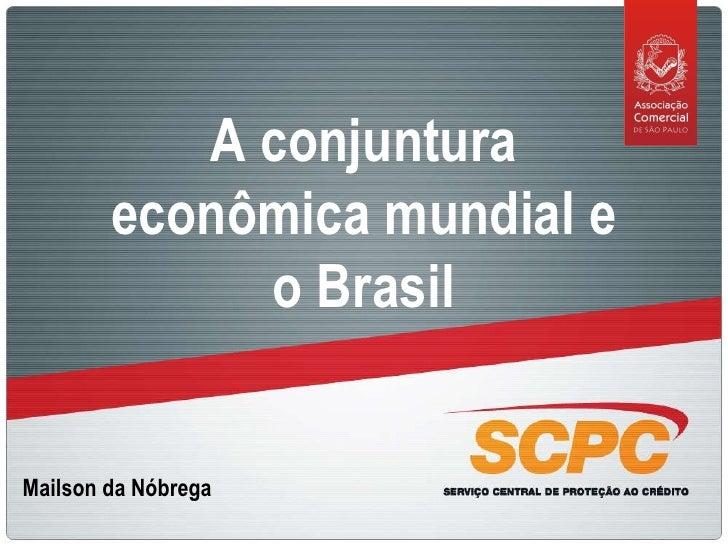 A conjuntura econômica mundial e o Brasil Mailson da Nóbrega