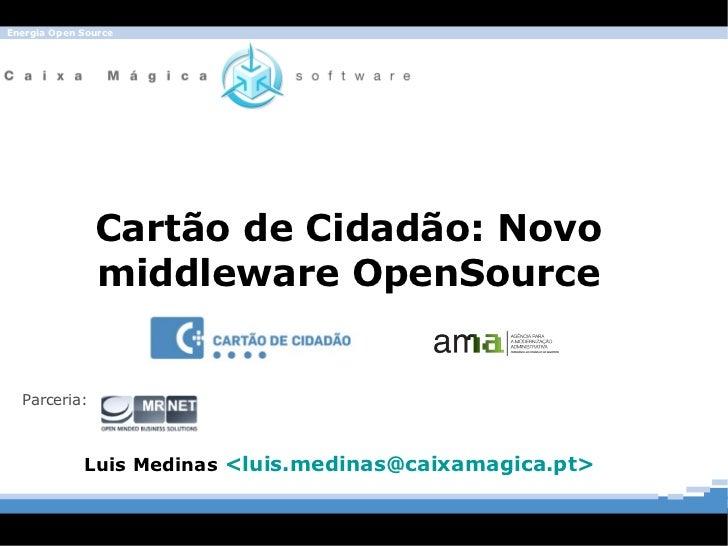 Cartão de Cidadão: Novo middleware OpenSource <ul>Luis Medinas  < [email_address] > </ul>Parceria:
