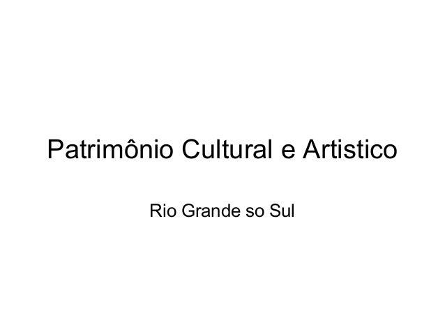 Patrimônio Cultural e Artistico Rio Grande so Sul