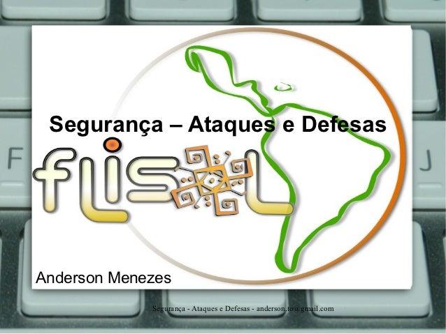 Segurança – Ataques e DefesasAnderson Menezes             Segurança - Ataques e Defesas - anderson.to@gmail.com