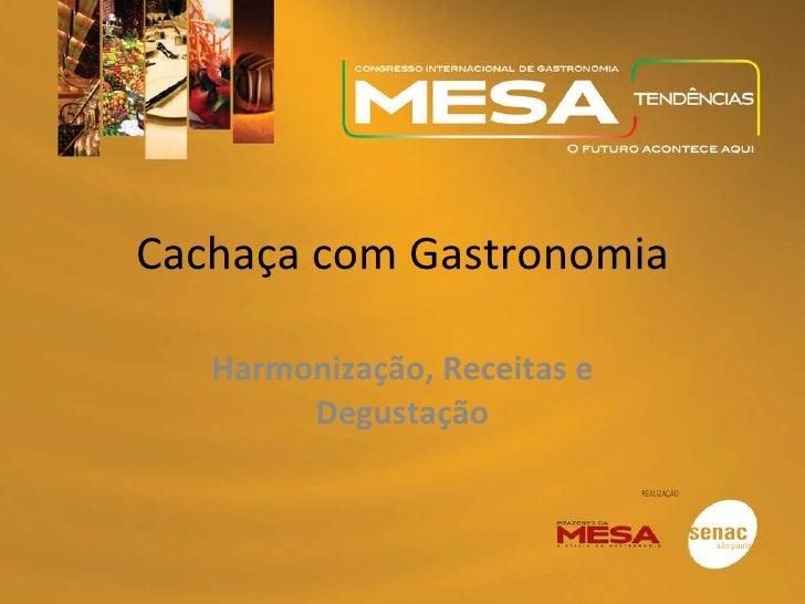 Cachaça com Gastronomia Harmonização, Receitas e Degustação