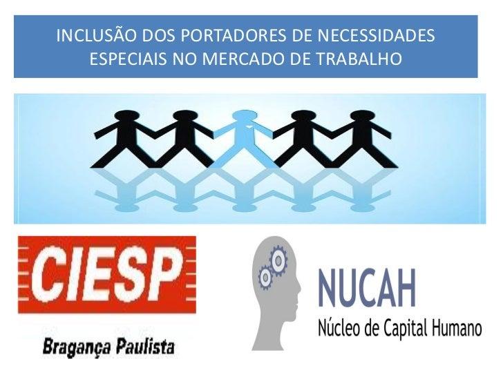 INCLUSÃO DOS PORTADORES DE NECESSIDADES    ESPECIAIS NO MERCADO DE TRABALHO