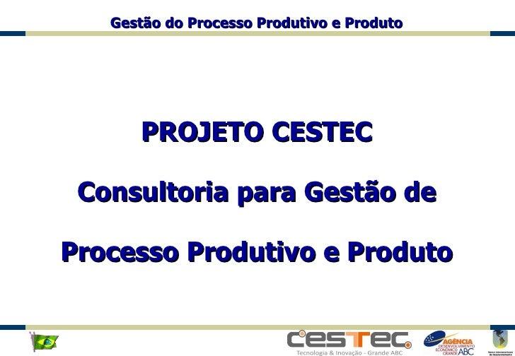 PROJETO CESTEC Consultoria para Gestão de Processo Produtivo e Produto