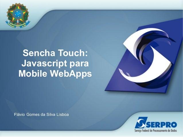 Sencha Touch: Javascript para Mobile WebApps Flávio Gomes da Silva Lisboa