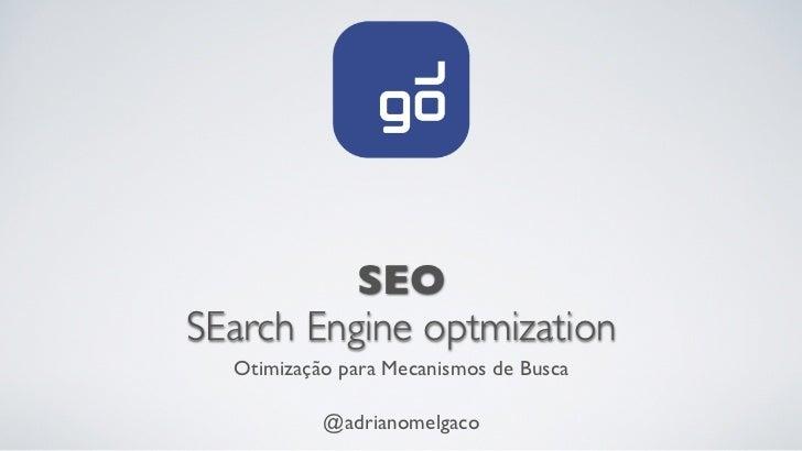 SEOSEarch Engine optmization  Otimização para Mecanismos de Busca           @adrianomelgaco