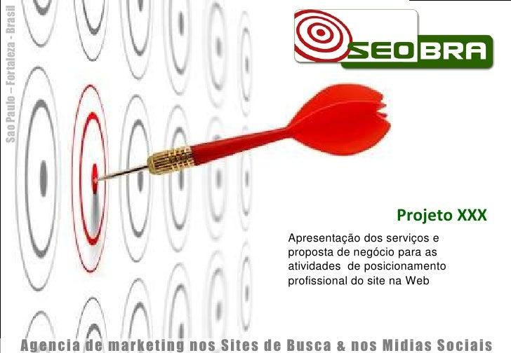 Projeto XXX<br />Apresentação dos serviços e proposta de negócio para as atividades  de posicionamento profissional do sit...