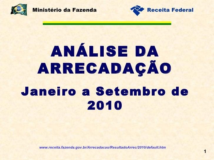 ANÁLISE DA ARRECADAÇÃO Janeiro a Setembro de 2010 Ministério da Fazenda www.receita.fazenda.gov.br/Arrecadacao/ResultadoAr...